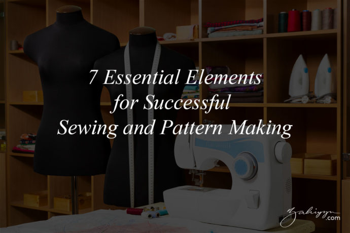 7 Essential Elements for Successful Sewing and Pattern Making